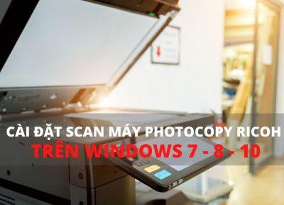 Cài đặt scan cho máy photocopy ricoh trên win 7 8 10